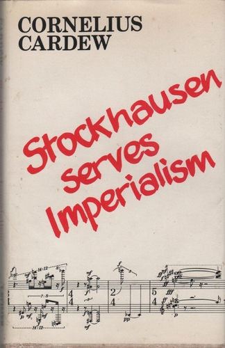 CARDEW, Cornelius. Stockhausen serves Imperialism: and other articles.