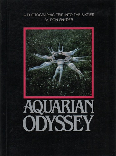 SNYDER, Don. Aquarian Odyssey: A Photographic Trip into the Sixties.