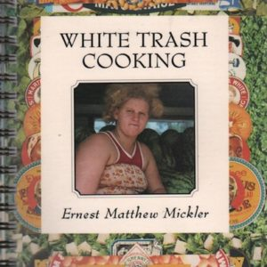 MICKLER, Ernest Matthew. White Trash Cooking.