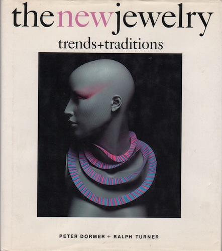 DORMER, Peter and TURNER, Ralph.The New Jewelry: Trends and Traditions.