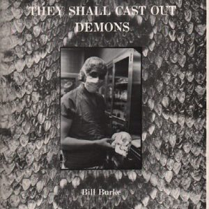 BURKE, Bill.They Shall Cast Out Demons.