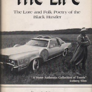 WEPMAN, Dennis, NEWMAN, Ronald, and BINDERMAN, Murray.The Life: The Lore and Folk Poetry of the Black Hustler.
