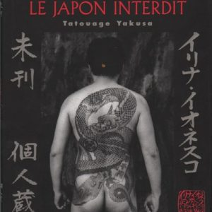IONESCO, Irina. Le Japon Interdit: Tatouage Yakusa / Romatica.