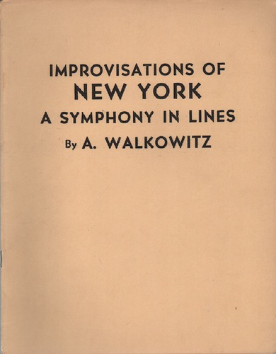 WALKOWITZ, Abraham. Improvisations of New York: A Symphony in Lines.