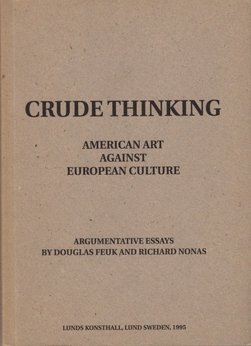 NONAS, Richard and FEUK, Douglas. Crude Thinking: American Art Against European Culture.