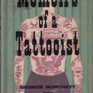 BURCHETT, George and Peter Leighton. Memoirs of a Tattooist.