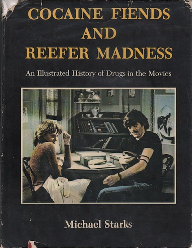 STARKS, Michael. Cocaine Fiends and Reefer Madness: An Illustrated History of Drugs in the Movies.