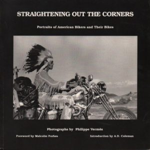 VERMES, Philippe.Straigntening Out the Corners: Portraits of American Bikers and their Bikes.