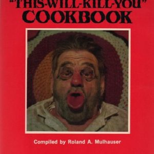 "MULHAUSER, Roland A. The ""This-Will-Kill-You"" Cookbook."