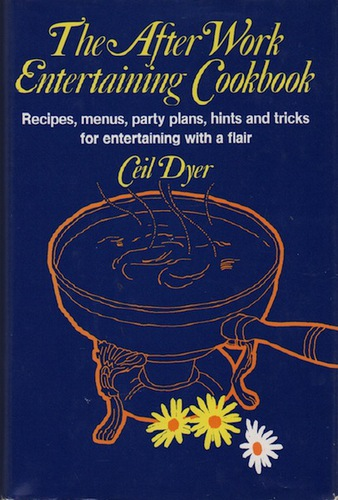DYER, Ceil.The After Work Entertaining Cookbook.