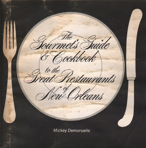 DEMOURUELLE, Mickey. The Gourmets Guide & Cookbook to the Great Restaurants of New Orleans.