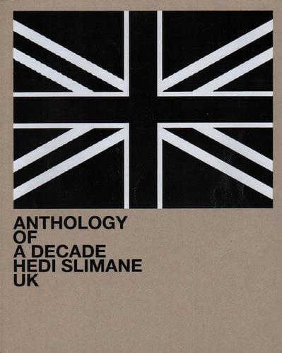 SLIMANE, Hedi.Anthology of a Decade: UK