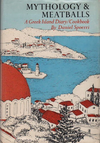SPOERRI, Daniel. Mythology & Meatballs: A Greek island Diary / Cookbook.