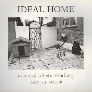 TAYLOR, John R.J. Ideal Home: A Detached Look at Modern Living.