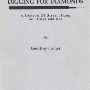 FRONER, Geoffrey. Digging for Diamonds: A Lexicon of Street Slang for Drugs and Sex.