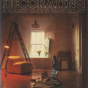 GILLIATT, Mary.  Decorating Decorating: A Realistic Guide.