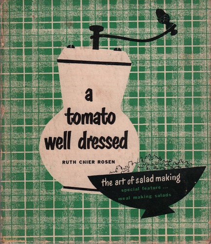 ROSEN, Ruth Chier. A Tomato Well Dressed: The Art of Salad Making.
