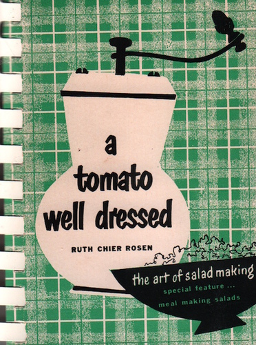 ROSEN, Ruth Chier.A Tomato Well Dressed: The Art of Salad Making.