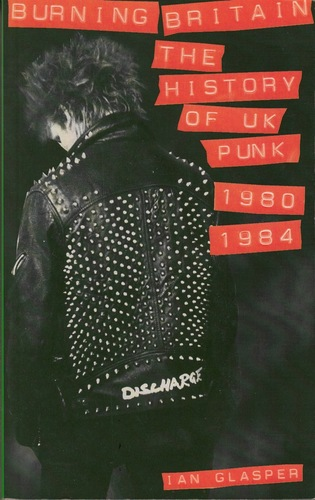 GLASPER, Ian. Burning Britain: The History of Punk 1980-1984.