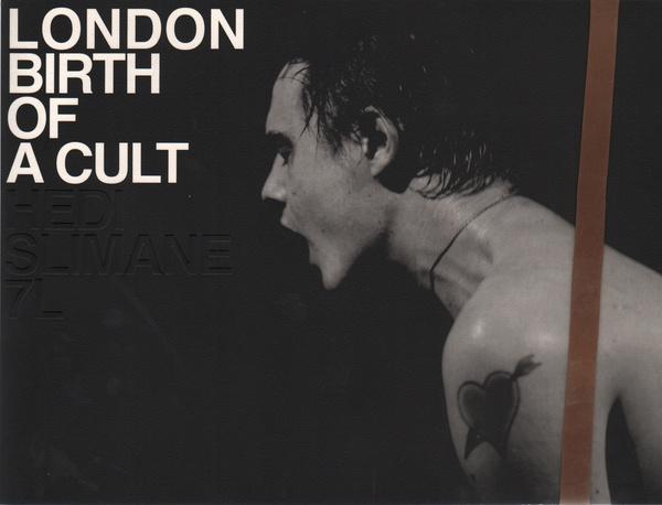 SLIMANE, Hedi.London Birth of a Cult.