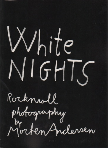 ANDERSEN, Morten. White Nights: Rock 'n' Roll Photography.