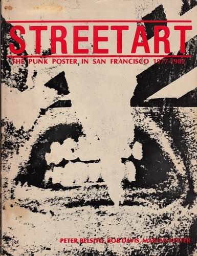BELSITO, Peter, DAVIS, Bob and KESTER, Marian. Street Art: The Punk poster in San Francisco 1977-1982.