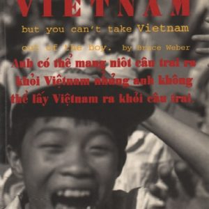 WEBER, Bruce. You can take the boy out of Vietnam but you cant take Vietnam out of the boy.