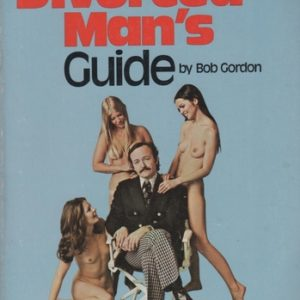GORDON, Bob. The Divorced Man's Guide to Girlmanship and the Single Life.